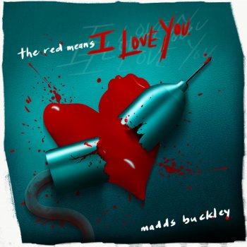 Madds Buckley The Red Means I Love You